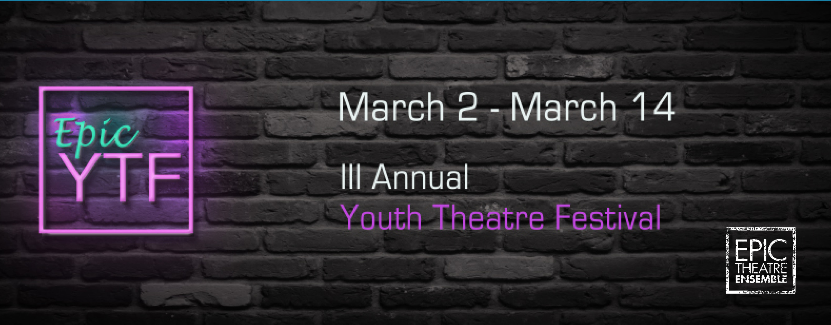 <p>March 2  &#8211; March 14 Epic Theatre Ensemble is proud to present the third edition of its three-week Youth Theatre Festival: Epic YTF. Epic YTF is a celebration of a diverse and inclusive community, fighting for social justice and equality. The festival showcases original performances by students from the award-winning [&hellip;]</p>